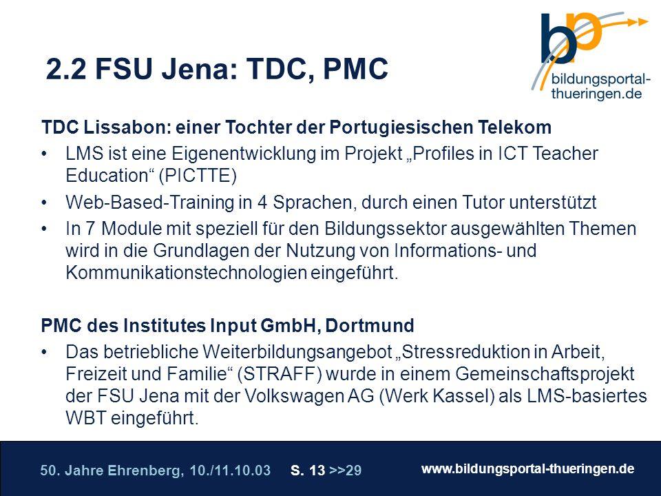 50. Jahre Ehrenberg, 10./11.10.03 S. 13 >>29 www.bildungsportal-thueringen.de WISSEN GANZ NAH Die Roadshow 2.2 FSU Jena: TDC, PMC TDC Lissabon: einer