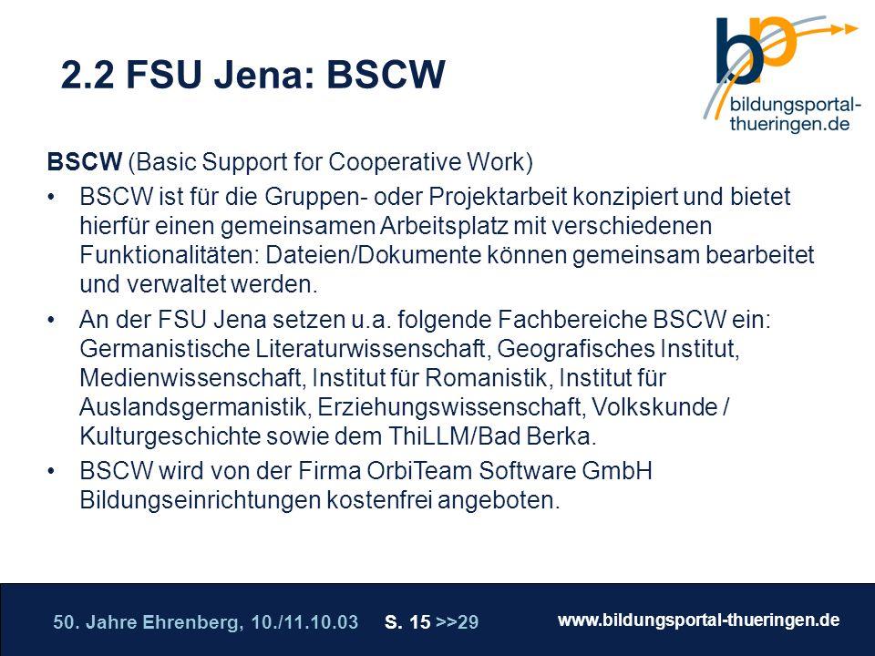 50. Jahre Ehrenberg, 10./11.10.03 S. 15 >>29 www.bildungsportal-thueringen.de WISSEN GANZ NAH Die Roadshow 2.2 FSU Jena: BSCW BSCW (Basic Support for