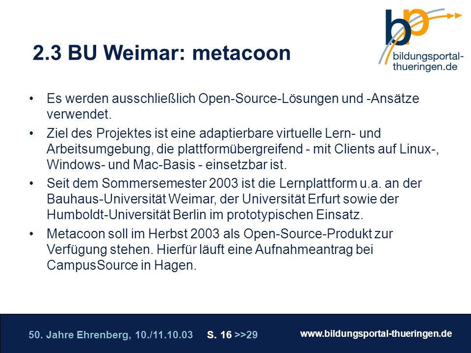 50. Jahre Ehrenberg, 10./11.10.03 S. 16 >>29 www.bildungsportal-thueringen.de WISSEN GANZ NAH Die Roadshow 2.3 BU Weimar: metacoon Es werden ausschlie