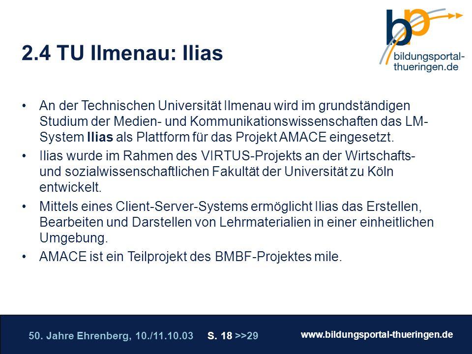 50. Jahre Ehrenberg, 10./11.10.03 S. 18 >>29 www.bildungsportal-thueringen.de WISSEN GANZ NAH Die Roadshow 2.4 TU Ilmenau: Ilias An der Technischen Un