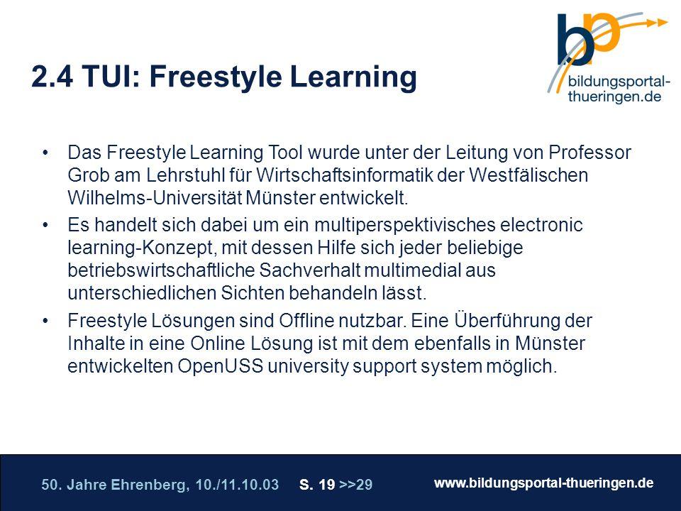 50. Jahre Ehrenberg, 10./11.10.03 S. 19 >>29 www.bildungsportal-thueringen.de WISSEN GANZ NAH Die Roadshow 2.4 TUI: Freestyle Learning Das Freestyle L