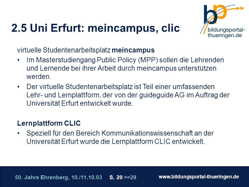 50. Jahre Ehrenberg, 10./11.10.03 S. 20 >>29 www.bildungsportal-thueringen.de WISSEN GANZ NAH Die Roadshow 2.5 Uni Erfurt: meincampus, clic virtuelle