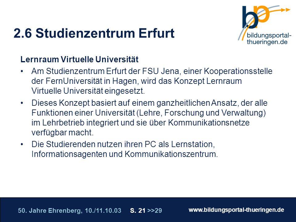 50. Jahre Ehrenberg, 10./11.10.03 S. 21 >>29 www.bildungsportal-thueringen.de WISSEN GANZ NAH Die Roadshow 2.6 Studienzentrum Erfurt Lernraum Virtuell