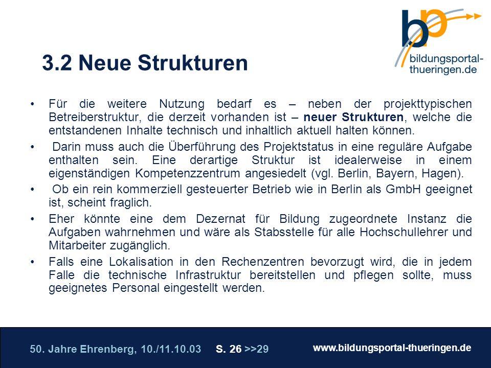 50. Jahre Ehrenberg, 10./11.10.03 S. 26 >>29 www.bildungsportal-thueringen.de WISSEN GANZ NAH Die Roadshow 3.2 Neue Strukturen Für die weitere Nutzung