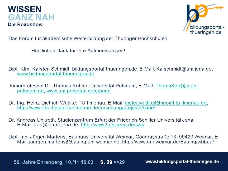 50. Jahre Ehrenberg, 10./11.10.03 S. 29 >>29 www.bildungsportal-thueringen.de WISSEN GANZ NAH Die Roadshow Das Forum für akademische Weiterbildung der
