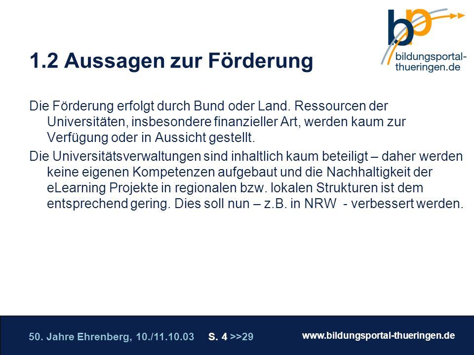 50. Jahre Ehrenberg, 10./11.10.03 S. 4 >>29 www.bildungsportal-thueringen.de WISSEN GANZ NAH Die Roadshow 1.2 Aussagen zur Förderung Die Förderung erf