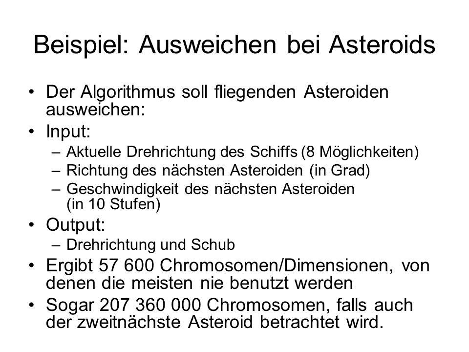 Beispiel: Ausweichen bei Asteroids Der Algorithmus soll fliegenden Asteroiden ausweichen: Input: –Aktuelle Drehrichtung des Schiffs (8 Möglichkeiten)