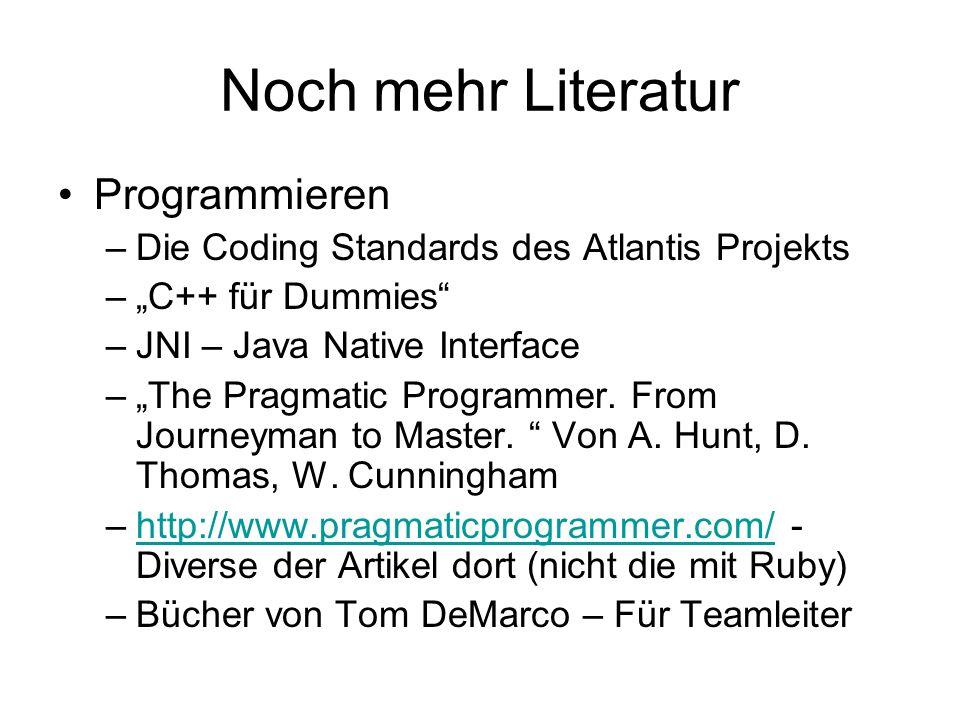 Noch mehr Literatur Programmieren –Die Coding Standards des Atlantis Projekts –C++ für Dummies –JNI – Java Native Interface –The Pragmatic Programmer.