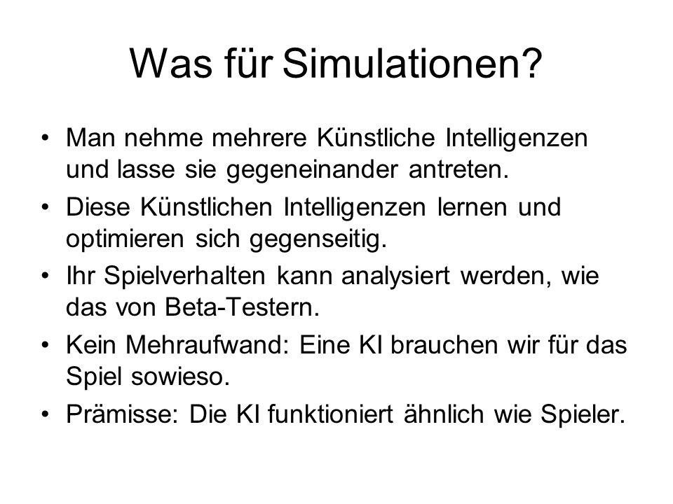 Was für Simulationen? Man nehme mehrere Künstliche Intelligenzen und lasse sie gegeneinander antreten. Diese Künstlichen Intelligenzen lernen und opti