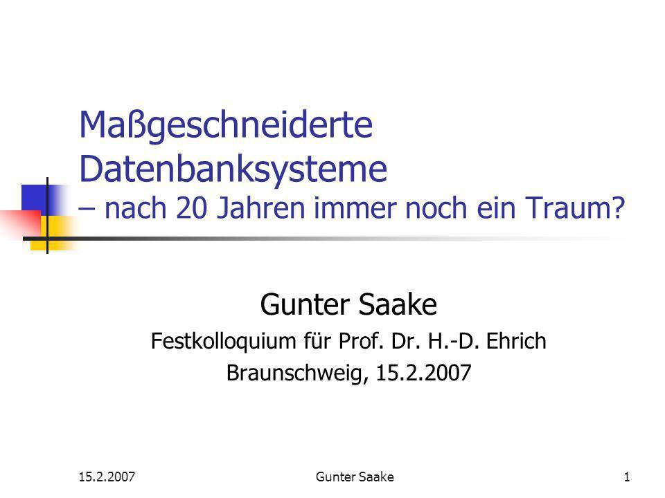 15.2.2007Gunter Saake1 Maßgeschneiderte Datenbanksysteme – nach 20 Jahren immer noch ein Traum.