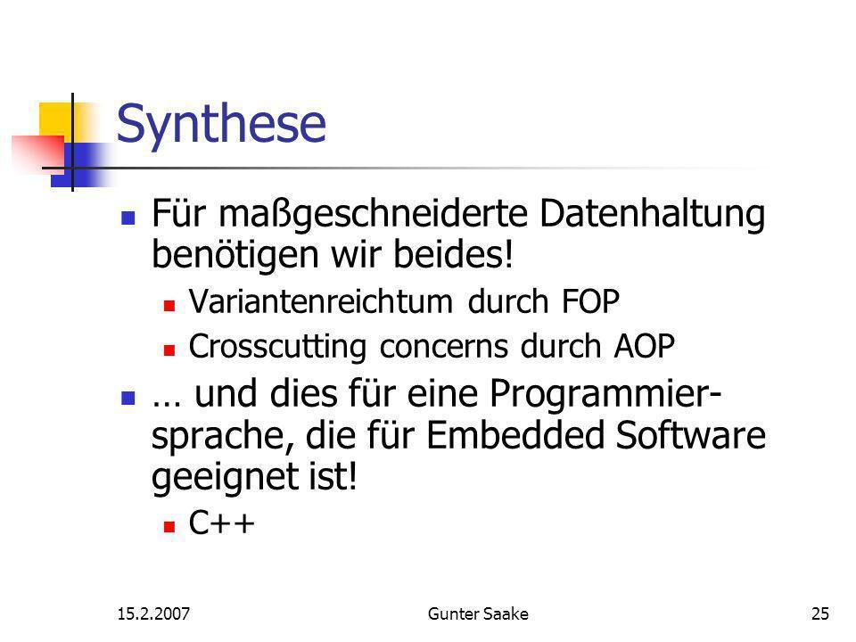 15.2.2007Gunter Saake25 Synthese Für maßgeschneiderte Datenhaltung benötigen wir beides.