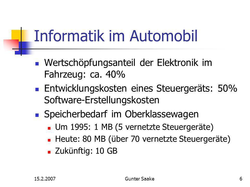 15.2.2007Gunter Saake6 Informatik im Automobil Wertschöpfungsanteil der Elektronik im Fahrzeug: ca.