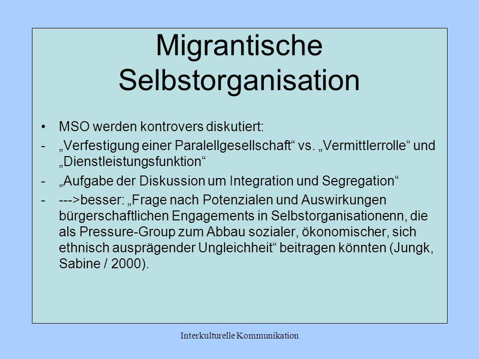 Interkulturelle Kommunikation Migrantische Selbstorganisation Was sind MSO? strukturierte Selbsthilfe -> umfasst lose und informelle Formen der Netzwe
