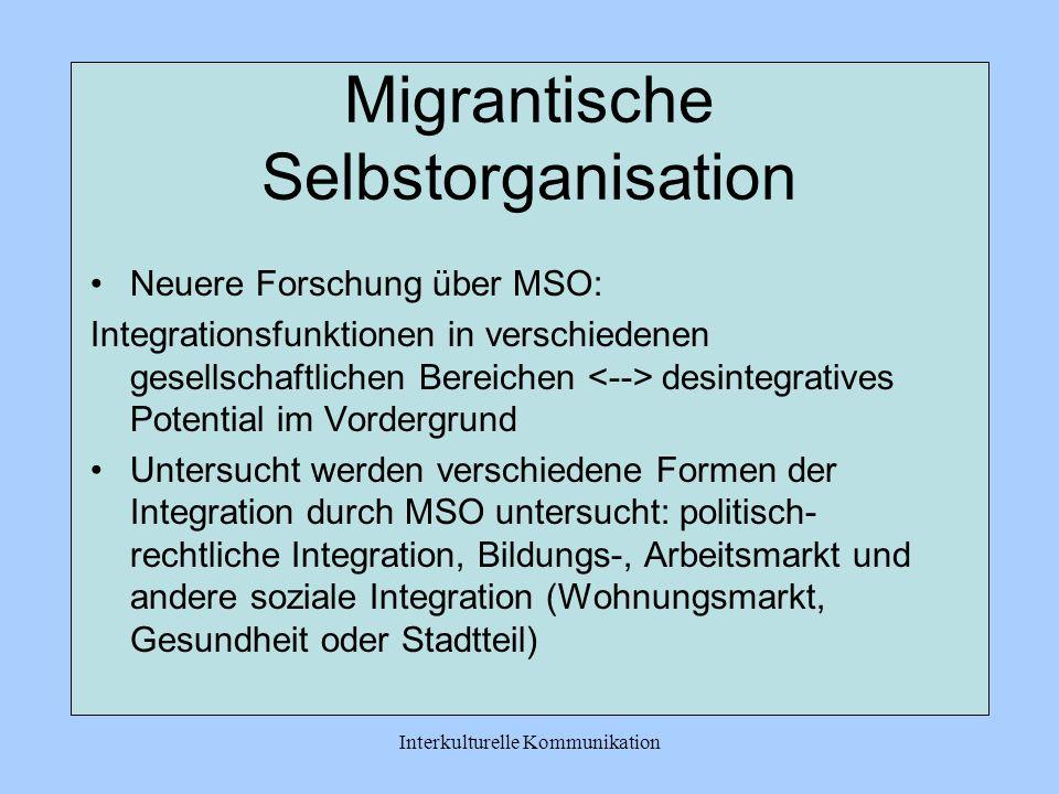 Interkulturelle Kommunikation Migrantische Selbstorganisation MSO werden kontrovers diskutiert: -Verfestigung einer Paralellgesellschaft vs. Vermittle