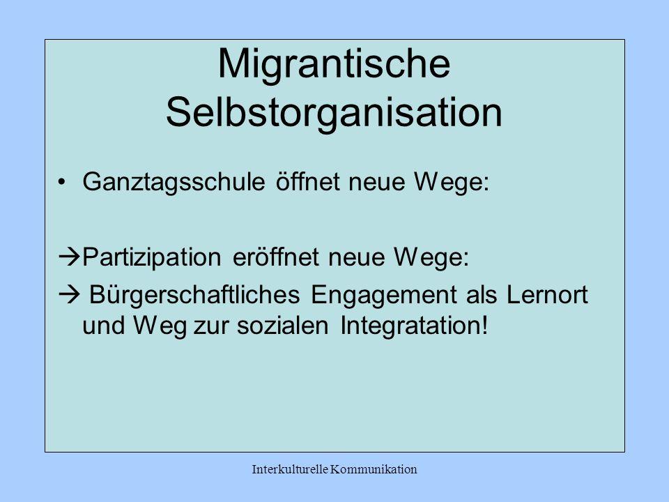 Interkulturelle Kommunikation Migrantische Selbstorganisation Ganztagsschule öffnet neue Wege: Partizipation eröffnet neue Wege: Bürgerschaftliches Engagement als Lernort und Weg zur sozialen Integratation!