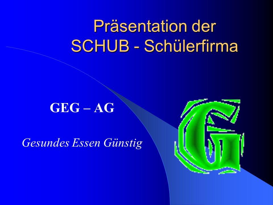 Präsentation der SCHUB - Schülerfirma GEG – AG Gesundes Essen Günstig