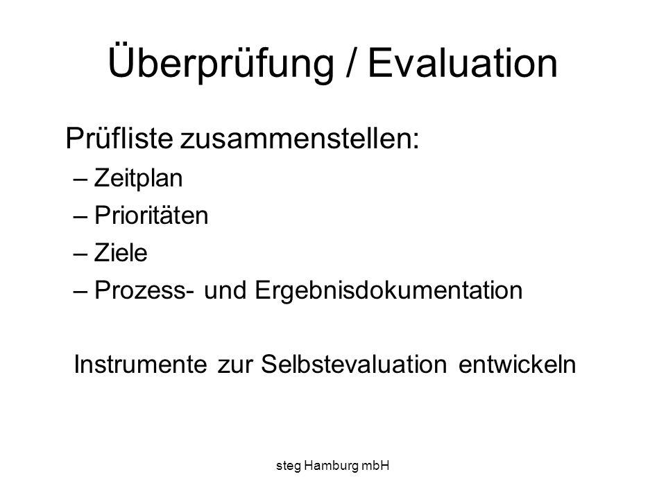 steg Hamburg mbH Überprüfung / Evaluation Prüfliste zusammenstellen: –Zeitplan –Prioritäten –Ziele –Prozess- und Ergebnisdokumentation Instrumente zur