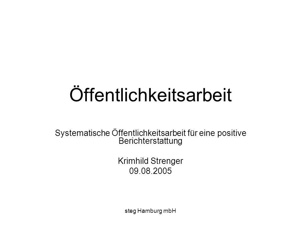 steg Hamburg mbH Öffentlichkeitsarbeit Systematische Öffentlichkeitsarbeit für eine positive Berichterstattung Krimhild Strenger 09.08.2005