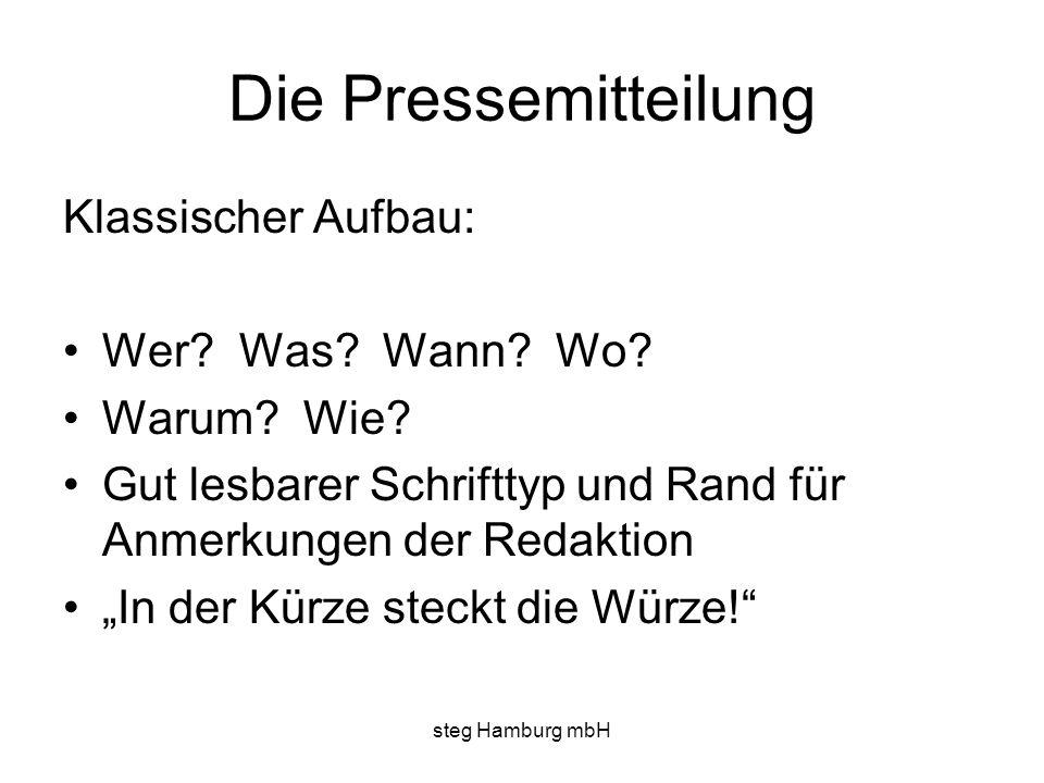 steg Hamburg mbH Die Pressemitteilung Klassischer Aufbau: Wer? Was? Wann? Wo? Warum? Wie? Gut lesbarer Schrifttyp und Rand für Anmerkungen der Redakti