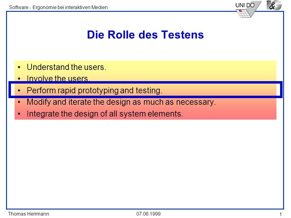 Thomas Herrmann Software - Ergonomie bei interaktiven Medien 07.06.1999 1 Die Rolle des Testens Understand the users.