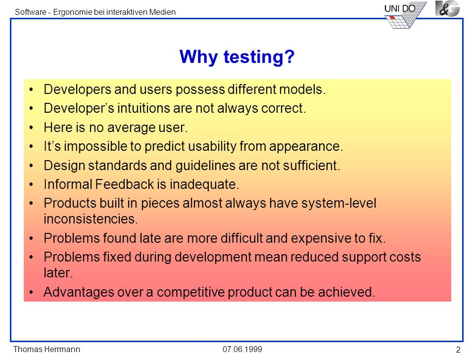 Thomas Herrmann Software - Ergonomie bei interaktiven Medien 07.06.1999 2 Why testing? Developers and users possess different models. Developers intui
