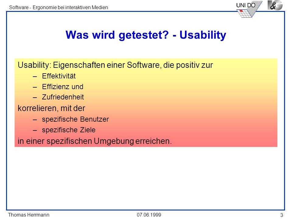 Thomas Herrmann Software - Ergonomie bei interaktiven Medien 07.06.1999 4 Weitere Definitionen Effectiveness: Genauigkeit und Vollständigkeit, mit denen spezifische Nutzer Ziele in einer ausgewählten Umgebung erreichen.