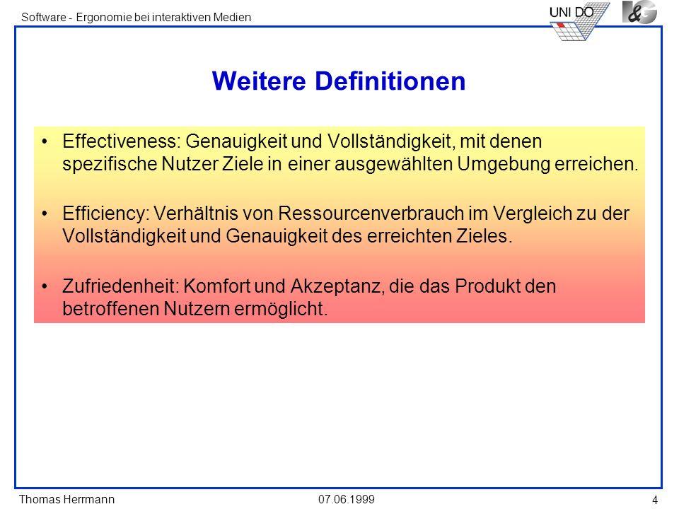 Thomas Herrmann Software - Ergonomie bei interaktiven Medien 07.06.1999 5 Test - Arten Guidelines Review Heuristic Evaluation Cognitive Walkthroughs Usability Test Classic Experiments Focus Groups Demonstrations or Walkthroughs