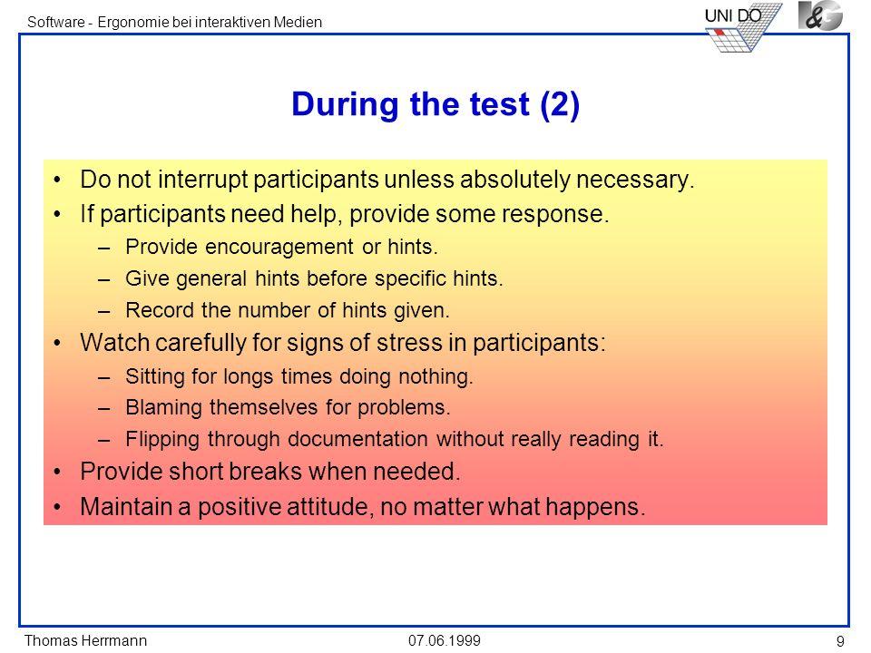 Thomas Herrmann Software - Ergonomie bei interaktiven Medien 07.06.1999 9 During the test (2) Do not interrupt participants unless absolutely necessar