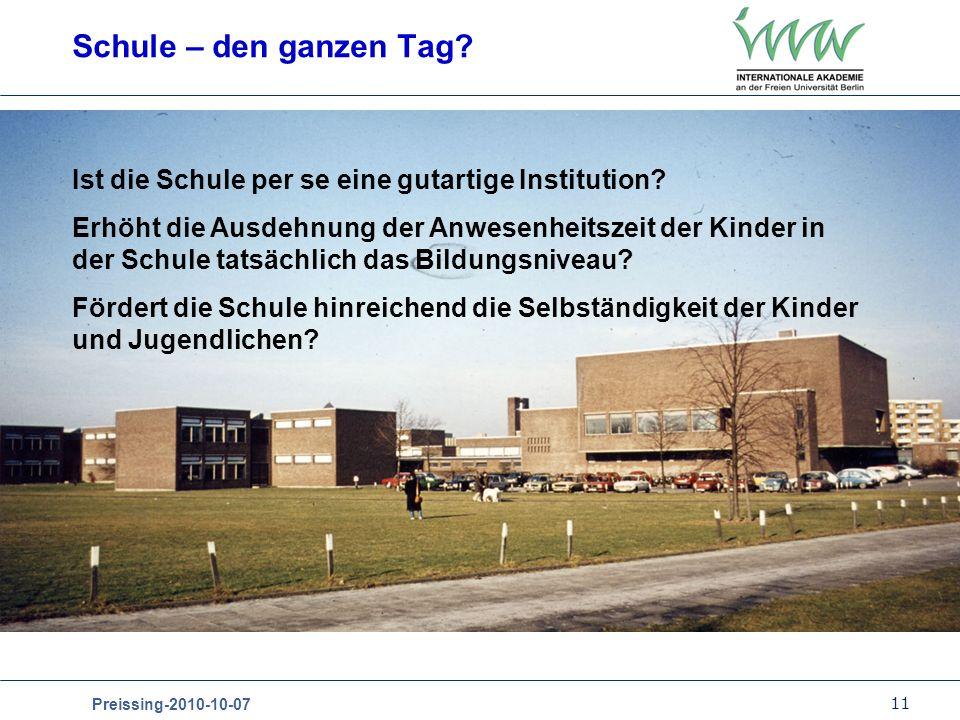 11 Preissing-2010-10-07 Schule – den ganzen Tag? Ist die Schule per se eine gutartige Institution? Erhöht die Ausdehnung der Anwesenheitszeit der Kind