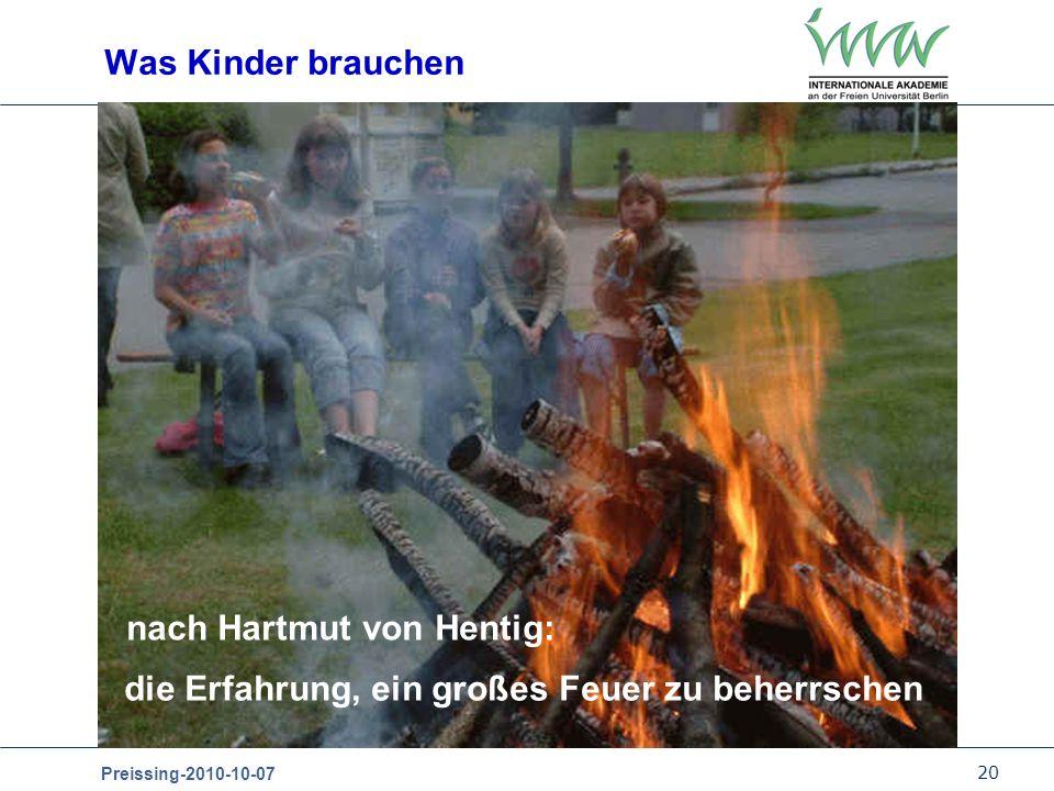 20 Preissing-2010-10-07 nach Hartmut von Hentig: die Erfahrung, ein großes Feuer zu beherrschen Was Kinder brauchen