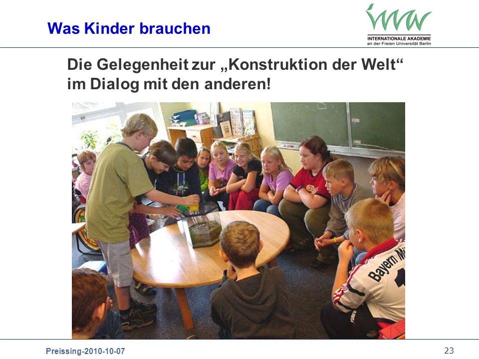 23 Preissing-2010-10-07 Die Gelegenheit zur Konstruktion der Welt im Dialog mit den anderen! Was Kinder brauchen
