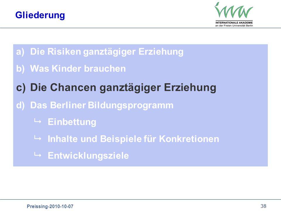 38 Preissing-2010-10-07 Gliederung a)Die Risiken ganztägiger Erziehung b)Was Kinder brauchen c)Die Chancen ganztägiger Erziehung d)Das Berliner Bildun