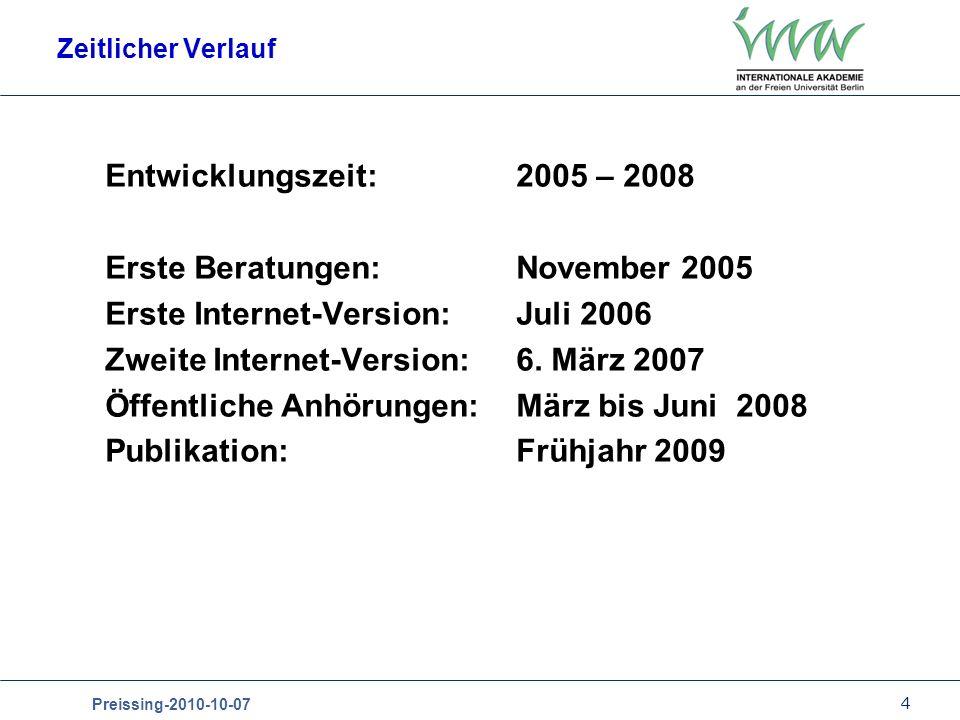 4 Preissing-2010-10-07 Zeitlicher Verlauf Entwicklungszeit: 2005 – 2008 Erste Beratungen: November 2005 Erste Internet-Version: Juli 2006 Zweite Internet-Version: 6.