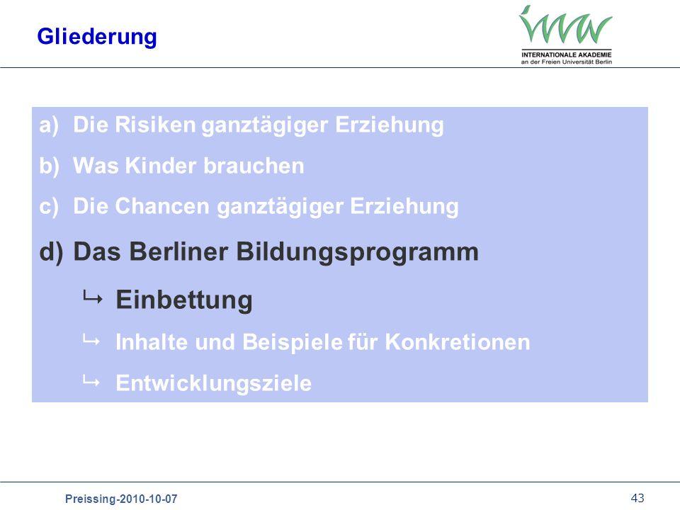 43 Preissing-2010-10-07 Gliederung a)Die Risiken ganztägiger Erziehung b)Was Kinder brauchen c)Die Chancen ganztägiger Erziehung d)Das Berliner Bildun