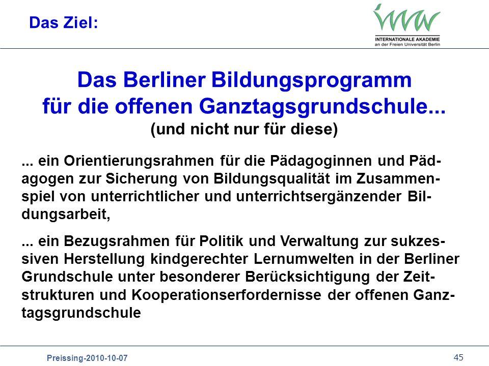 45 Preissing-2010-10-07 Das Ziel: Das Berliner Bildungsprogramm für die offenen Ganztagsgrundschule... (und nicht nur für diese)... ein Orientierungsr