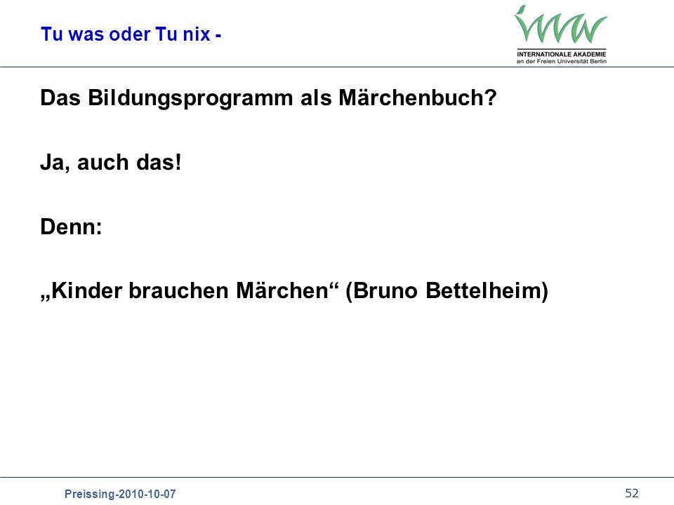 52 Preissing-2010-10-07 Tu was oder Tu nix - Das Bildungsprogramm als Märchenbuch.