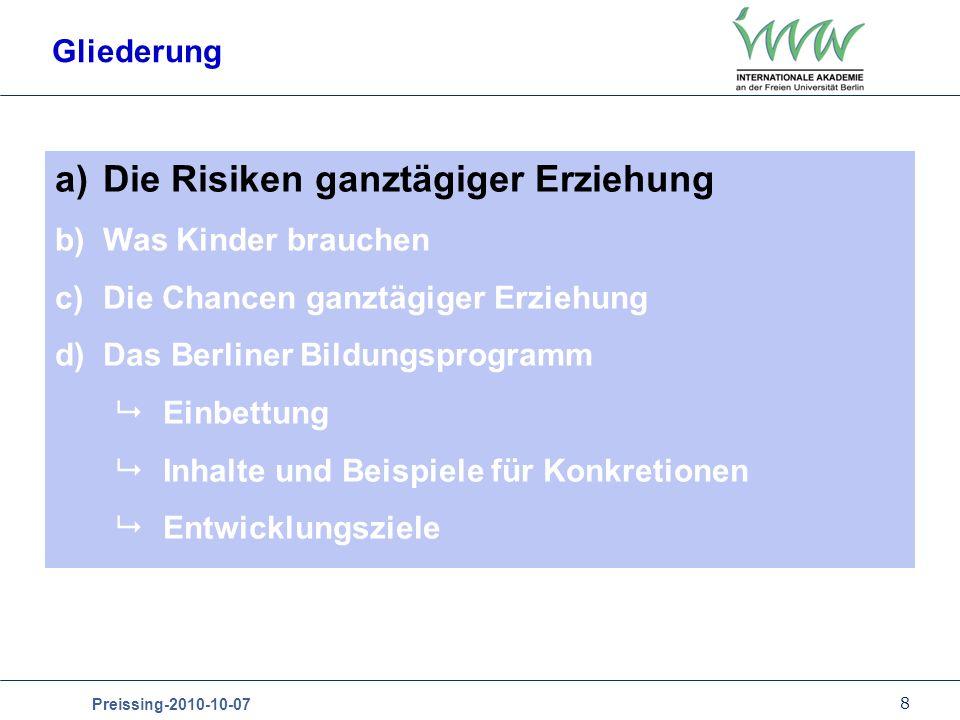 8 Preissing-2010-10-07 Gliederung a)Die Risiken ganztägiger Erziehung b)Was Kinder brauchen c)Die Chancen ganztägiger Erziehung d)Das Berliner Bildung