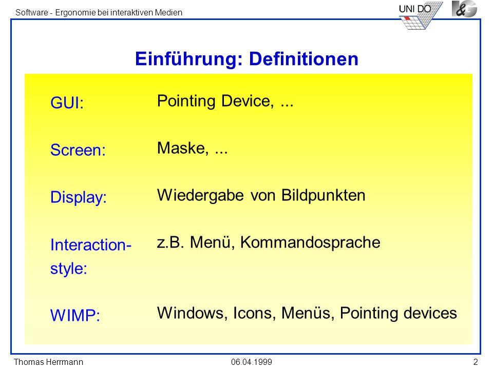 Thomas Herrmann Software - Ergonomie bei interaktiven Medien 06.04.199933 Grundsätze für die Bildschirmgestaltung Objekte auf dem Bildschirm sollten sich klar als Figuren herausbilden nur was Figur sein soll, wird zur Figur klare Trennung von Vorder- und Hintergrund Erzeugung eines Tiefeneindrucks