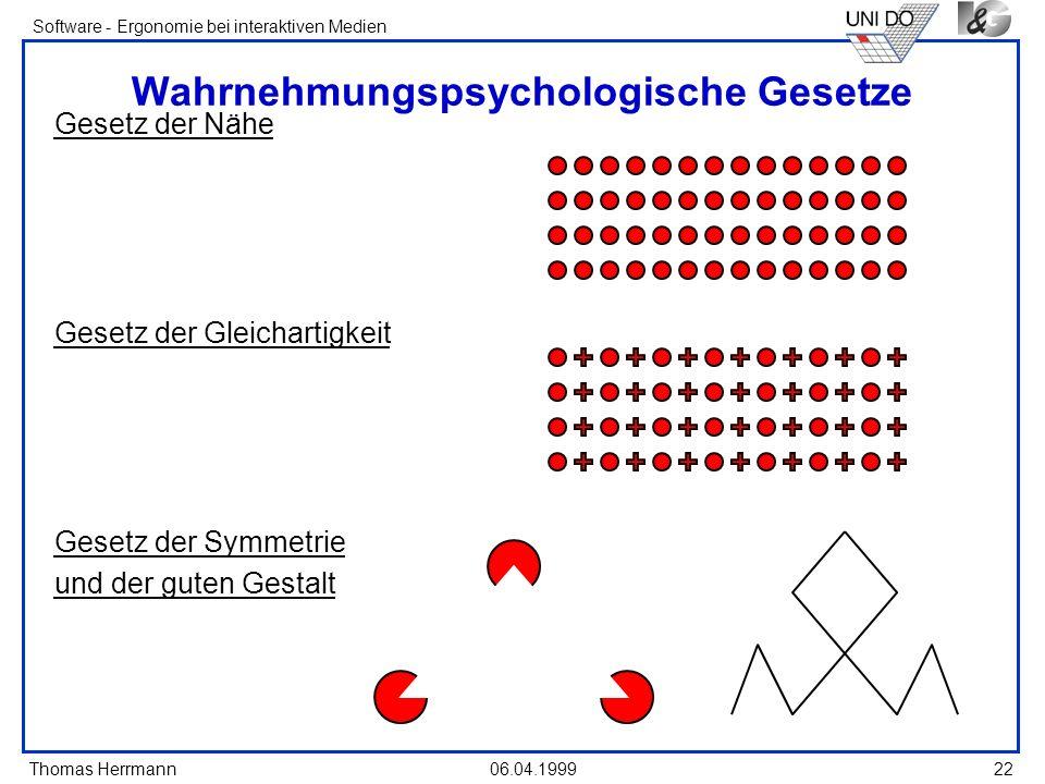 Thomas Herrmann Software - Ergonomie bei interaktiven Medien 06.04.199922 Wahrnehmungspsychologische Gesetze Gesetz der Nähe Gesetz der Gleichartigkei