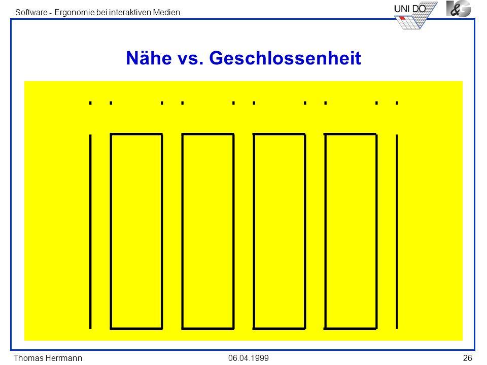 Thomas Herrmann Software - Ergonomie bei interaktiven Medien 06.04.199926 Nähe vs. Geschlossenheit