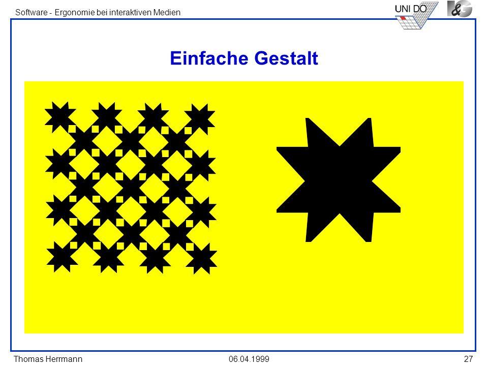 Thomas Herrmann Software - Ergonomie bei interaktiven Medien 06.04.199927 Einfache Gestalt