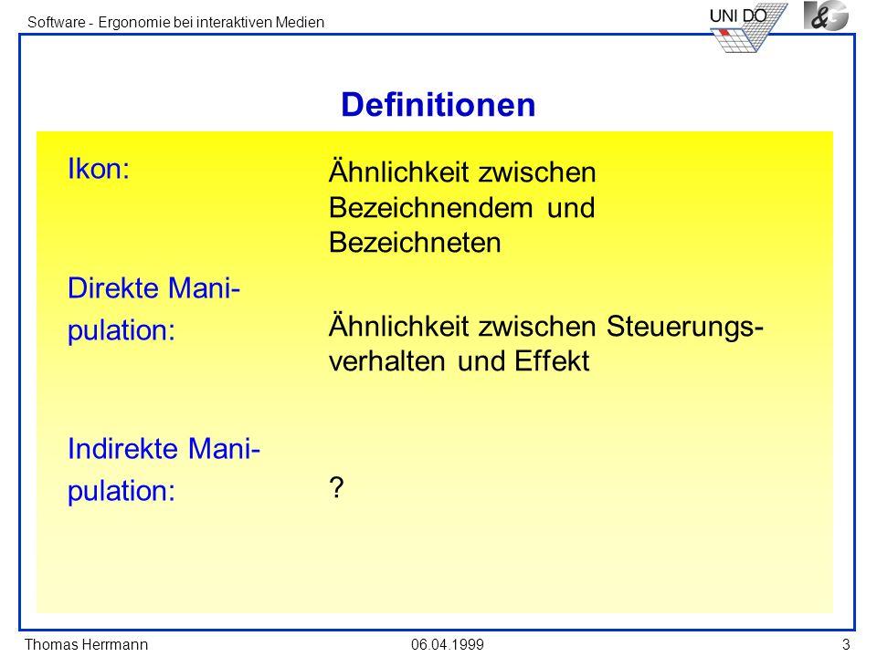 Thomas Herrmann Software - Ergonomie bei interaktiven Medien 06.04.19993 Definitionen Ähnlichkeit zwischen Bezeichnendem und Bezeichneten Ähnlichkeit