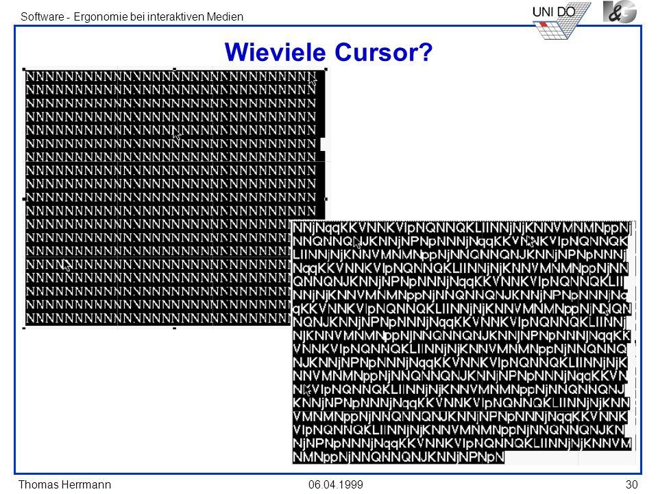 Thomas Herrmann Software - Ergonomie bei interaktiven Medien 06.04.199930 Wieviele Cursor?