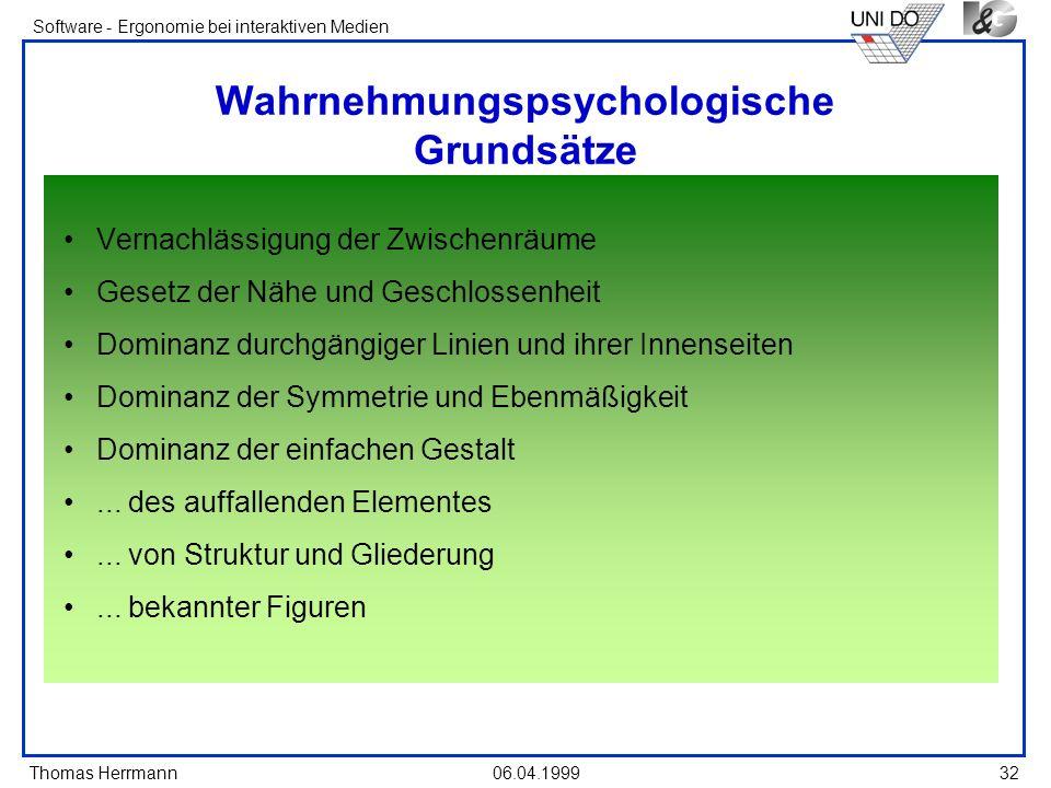 Thomas Herrmann Software - Ergonomie bei interaktiven Medien 06.04.199932 Wahrnehmungspsychologische Grundsätze Vernachlässigung der Zwischenräume Ges