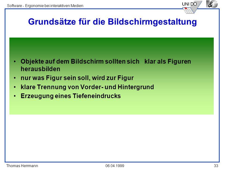 Thomas Herrmann Software - Ergonomie bei interaktiven Medien 06.04.199933 Grundsätze für die Bildschirmgestaltung Objekte auf dem Bildschirm sollten s