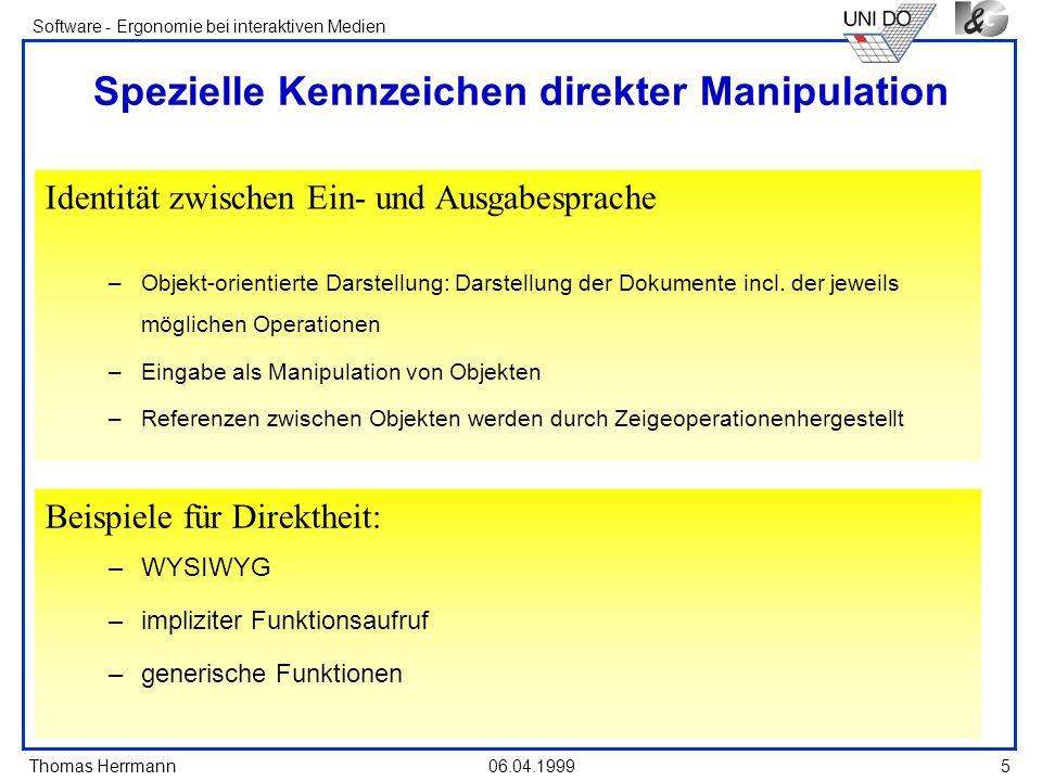 Thomas Herrmann Software - Ergonomie bei interaktiven Medien 06.04.19995 Identität zwischen Ein- und Ausgabesprache Spezielle Kennzeichen direkter Man
