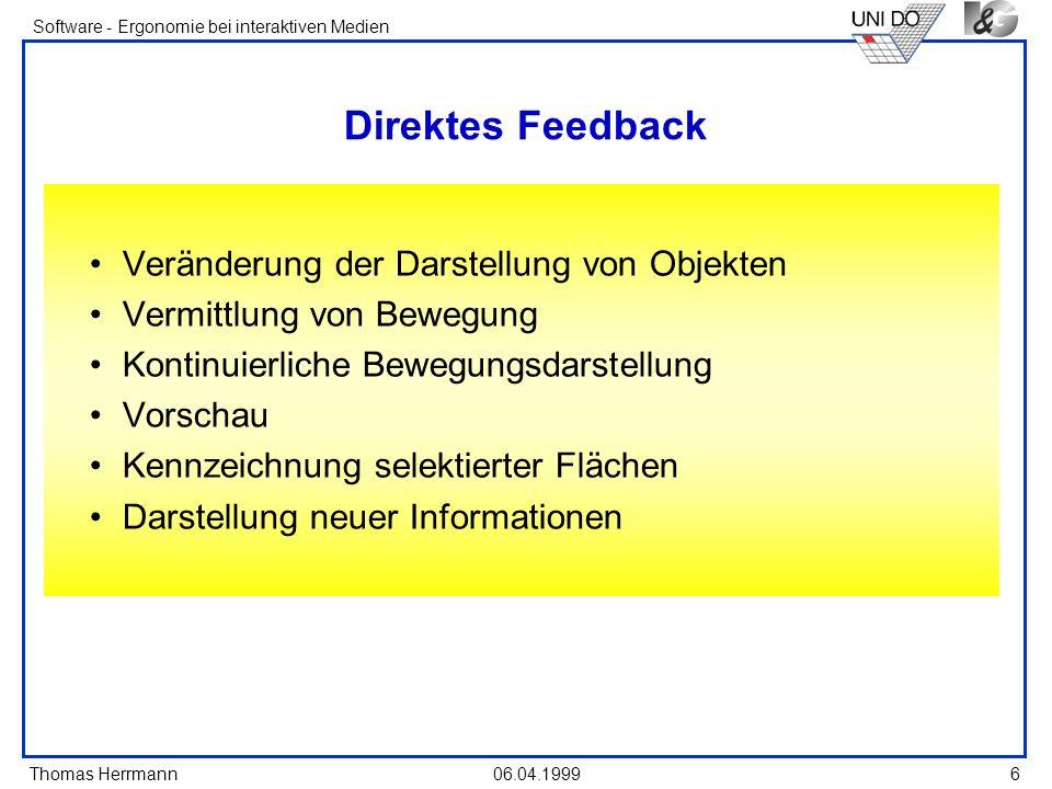 Thomas Herrmann Software - Ergonomie bei interaktiven Medien 06.04.19996 Direktes Feedback Veränderung der Darstellung von Objekten Vermittlung von Be