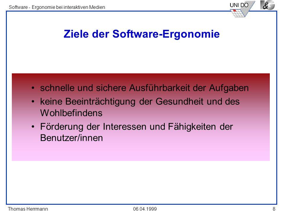 Thomas Herrmann Software - Ergonomie bei interaktiven Medien 06.04.19998 Ziele der Software-Ergonomie schnelle und sichere Ausführbarkeit der Aufgaben