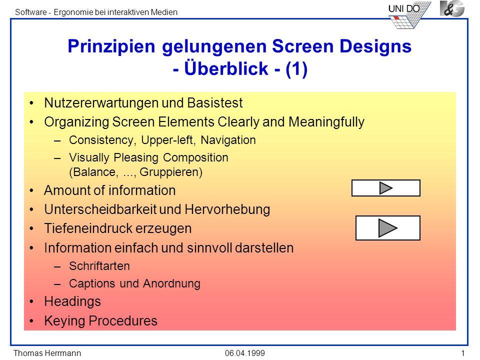 Thomas Herrmann Software - Ergonomie bei interaktiven Medien 06.04.1999 22 Unterscheidbarkeit und Hervorhebung Elemente dürfen sich weder gegenseitig berühren oder Grenzlinien berühren oder überschreiten Hervorhebung die wichtigsten Elemente betonen