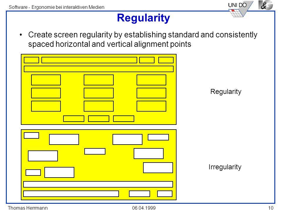 Thomas Herrmann Software - Ergonomie bei interaktiven Medien 06.04.1999 10 Regularity Create screen regularity by establishing standard and consistent